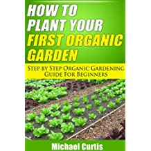 How To Plant Your First Organic Garden (English Edition)
