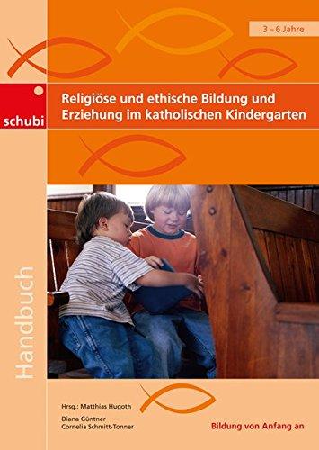 Handbücher für die frühkindliche Bildung: Religiöse und ethische Bildung und Erziehung im katholischen Kindergarten: Aktivitäten und Projekte