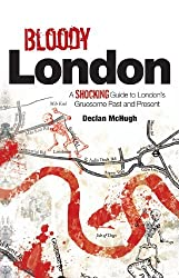 Bloody London: A Shocking Guide to London's Gruesome Past and Present by Declan McHugh (2012-04-20)