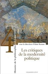 Histoire de la philosophie politique, tome 4 : Les Critiques de la modernité politique