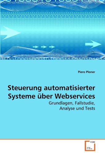 Automatisierte Steuerung (Steuerung automatisierter Systeme über Webservices: Grundlagen, Fallstudie, Analyse und Tests)