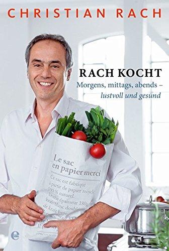Image of Rach kocht: Morgens, mittags, abends-lustvoll und gesund