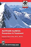 Altitude Illness: Prevention & Treatment (Mountaineers Outdoor Expert): Prevention and Treatment