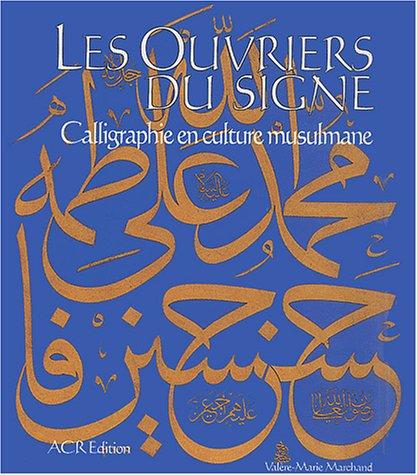 Les Ouvriers De Signe: L'Art De La Calligraphe Arabe par Naamane Zakri, Valere-Marie Marchand