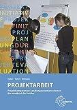 Projektarbeit. Projektkompetenzen handlungsorientiert erlernen. Ein Handbuch für Schüler