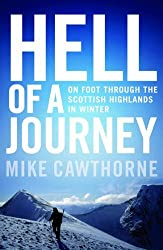 By Mike Cawthorne Hell of a Journey: On Foot Through the Scottish Highlands in Winter