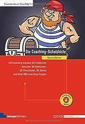 Die Coaching-Schatzkiste: 150 kostbare Impulse für Entdecker - darunter 50 Methoden, 30 Checklisten, 20 Storys und über 850 Coaching-Fragen (Edition Training aktuell)