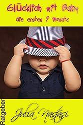 Glücklich mit Baby: Die ersten 9 Monate (Julias Ratgeber - Aus der Praxis für die Praxis 3)
