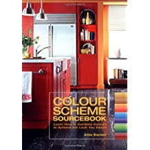 The Colour Scheme Sourcebook: Learn How to Combine Colours to Achieve the Look You Desire by Anna Starmer (2005-05-27)