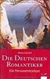 Image de Die Deutschen Romantiker: 125 Lebensläufe. Ein Personenlexikon