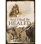 [ AND I SHALL BE HEALED ] By Dean, Julia Lee ( Author ) Jan- 2014 [ Paperback ]
