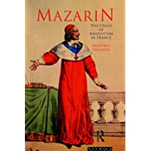 Mazarin: The Crisis of Absolutism in France