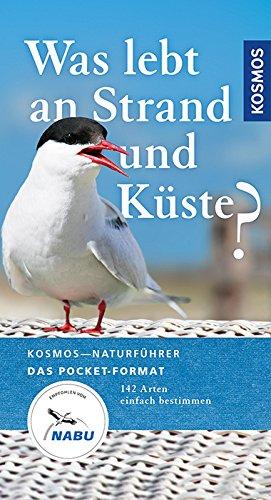 Was lebt an Strand und Küste?: 142 Arten einfach bestimmen (Kosmos-Naturführer Basics) (Meer Vögel)