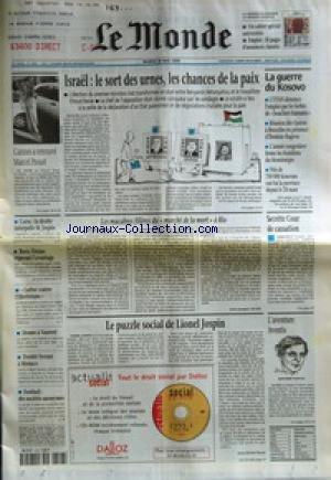 MONDE (LE) [No 16891] du 18/05/1999 - ISRAEL - LE SORT DES URNES, LES CHANCES DE LA PAIX - LA GUERRE DU KOSOVO - CANNES A RETROUVE MARCEL PROUST - LES MACABRES FILIERES DU MARCHE DE LA MORT A RIO PAR JEAN-JACQUES SEVILLA - SECRETE COUR DE CASSATION - LE PUZZLE SOCIAL DE LIONEL JOSPIN PAR JEAN-MICHEL BEZAT - L'AVENTURE AVENTIS - CORSE - LA DROITE INTERPELLE M. JOSPIN - BORIS ELTSINE REPREND L'AVANTAGE - LUTTER CONTRE L'ILLETTRISME - DRAME A VAUVERT - DOUBLE FERRARI A MONACO - FOO