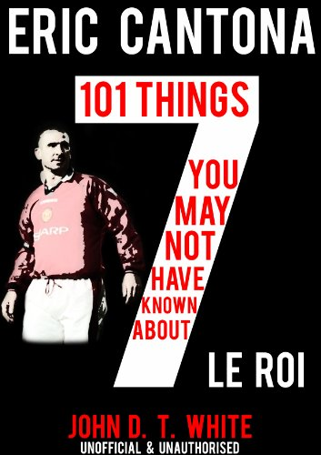 Eric Cantona – 101 Things you may not have known about Le Roi