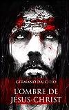 Telecharger Livres L ombre de Jesus Christ (PDF,EPUB,MOBI) gratuits en Francaise