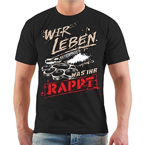 Männer und Herren T-Shirt Wir leben was ihr rappt (mit Rückendruck) Größe S - 8XL Körperbetont schwarz