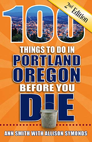 100 Things to Do in Portland Oregon Before You Die, Second Edition (English Edition)