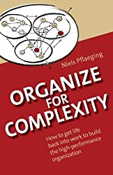 Organize for Complexity: How to Get Life Back Into Work to Build the High-Performance Organization by Pflaeging, Niels (2014) Paperback