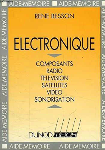 Electronique : Composants, radio, télévision, satellites, vidéo, sonorisation par René Besson