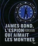 Image of James Bond, l'espion qui aimait les montres