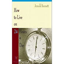 How to Live on Twenty Four Hours a Day [Oxford World's Classics]