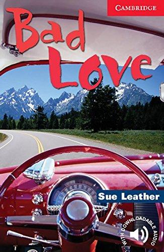Bad Love: Englische Lektüre für das 1., 2., 3. Lernjahr.Lectura de inglés para el 1 °, 2 °, 3 ° año de estudio. Libro en rústica con audio descargable (Cambridge English Reader) por Sue Leather