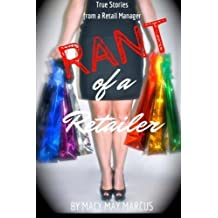 Rant of a Retailer: True Stories From a Retail Manager by Macy May Marcus (2015-10-22)