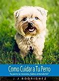 Como Cuidar a Tu Perro: Tu perro te necesita ¿Sabes entenderlo? (Animales de Compañia nº 5)