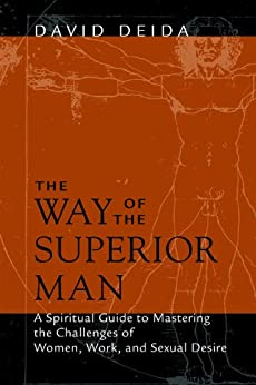 The Way of the Superior Man: A Spiritual Guide to Mastering the Challenges of Women, Work, and Sexual Desire par [Deida, David]