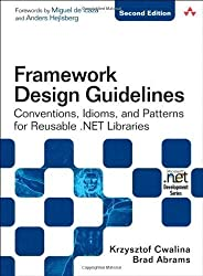 Framework Design Guidelines: Conventions, Idioms, and Patterns for Reusable .NET Libraries: Conventions, Idioms, and Patterns for Reuseable .NET Libraries (Microsoft .Net Development) 2nd (second) Edition by Cwalina, Krzysztof, Abrams, Brad published