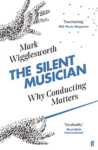 The Silent Musician: Why Conducting Matters (English Edition)