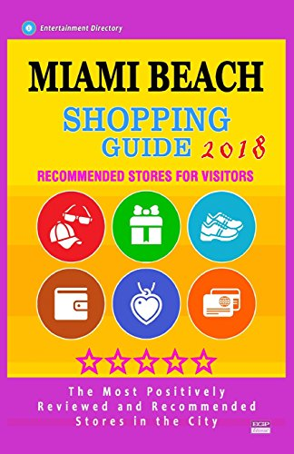 Miami Beach Shopping Guide 2018: Best Rated Stores in Miami Beach, Florida - Stores Recommended for Visitors, (Shopping Guide 2018)