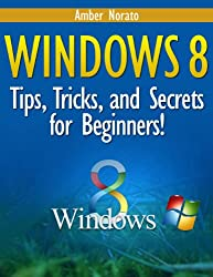 Windows 8: Tips, Tricks, and Secrets for Beginners! (Updated November 2014) (English Edition)