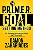 #9: The P.R.I.M.E.R. Goal Setting Method: The Only Goal Achievement Guide You'll Ever Need!