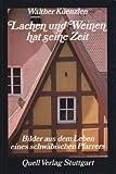 Lachen und Weinen hat seine Zeit. Bilder aus dem Leben eines schwäbischen Pfarrers. - Walther Küenzlen