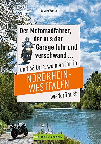 Motorradtouren NRW: Der Moppedfahrer, der aus der Garage fuhr und verschwand und 66 Orte, wo man ihn in NRW wiederfindet: Mit großen Motorradkarten mit rubrizierten Streckenverläufen