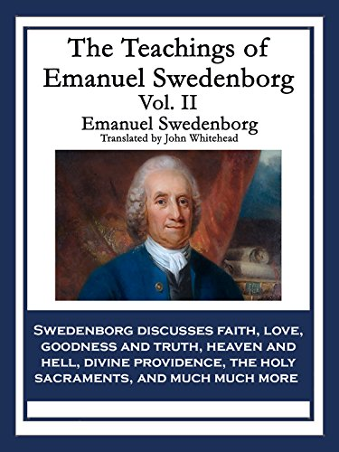 The Teachings of Emanuel Swedenborg Vol. II: White Horse, Brief Exposition, De Verbo, God the Savior, Interaction of the Soul and Body, The New Jerusalem and Its Heavenly Doctrine por Emanuel Swedenborg