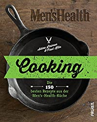 Cooking: Die 150 besten Rezepte aus der Men's-Health-Küche (German Edition)
