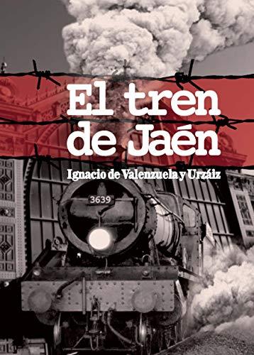 EL TREN DE JAEN (1936): Memoria histórica de España por José Ignacio de Valenzuela y Urzáiz