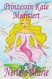 Prinzessin Kate Meditiert (Kinderbuch über Achtsamkeit Meditation für Kinder, kinderbücher, kindergeschichten, jugendbücher, kinder buch, bilderbuch, bücher für grundschüler, babybuch, kinderbücher)