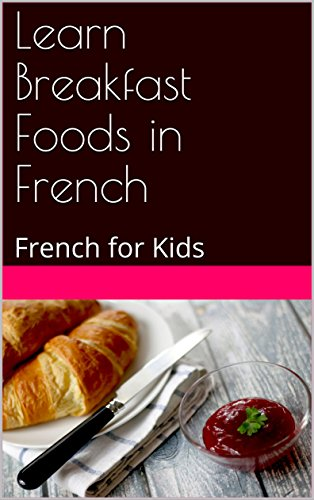 Couverture du livre Learn Breakfast Foods in French: French for Kids