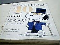 40 ans de vie avec snoopy par Charles Monroe Schulz