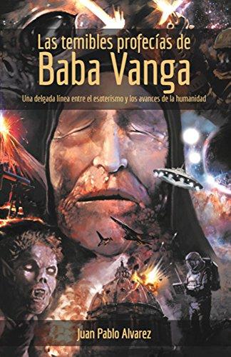 Las temibles profecías de Baba Vanga: Una delgada línea entre el esoterismo y los avances de la humanidad por Juan Pablo Alvarez