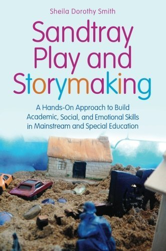 Sandtray Play and Storymaking: A Hands-On Approach to Build Academic, Social, and Emotional Skills in Mainstream and Special Education by Sheila Dorothy Smith (2012-06-15)