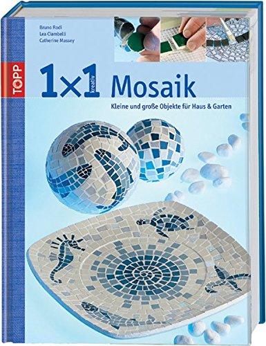 Mosaik: Kleine und grosse Objekte für Haus und Garten (TOPP 1 x 1 kreativ)