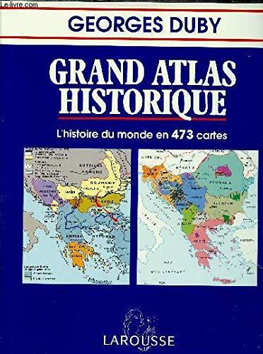 GRAND ATLAS HISTORIQUE.L'HISTOIRE DU MONDE EN 473 CARTES. par DUBY GEORGES