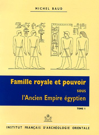 Famille royale et pouvoir sous l'Ancien Empire égyptien : 2 volumes