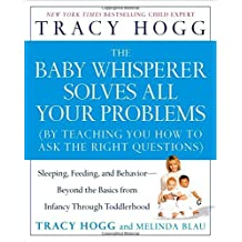The Baby Whisperer Solves All Your Problems: Sleeping, Feeding, and Behavior--Beyond the Basics from Infancy Through Toddlerhood by Tracy Hogg (2006-01-03)