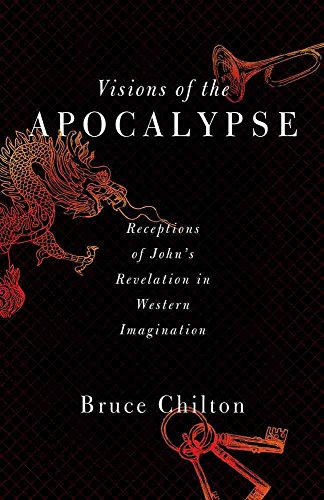 [(Visions of the Apocalypse : Receptions of John's Revelation in Western Imagination)] [By (author) Bruce Chilton] published on (November, 2013)